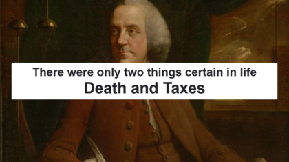 There were onlytwo things certain in life Death and Taxes