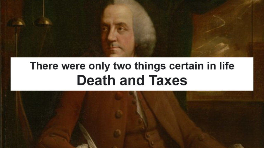 There were only two things certain in life Death and Taxes