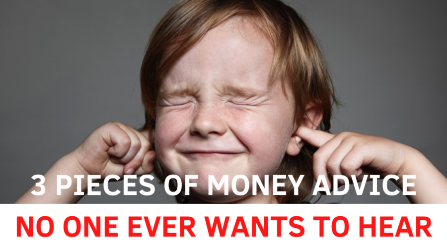 3 pieces of money advice no one ever wants to hear