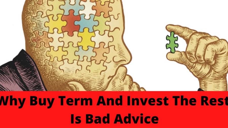 Why Buy Term And Invest The Rest Is Bad Advice