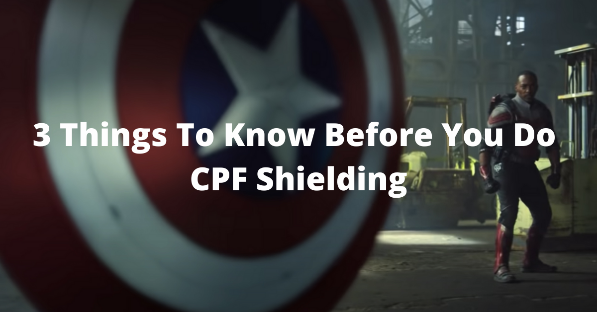 3 Things To Know Before You Do CPF Shielding